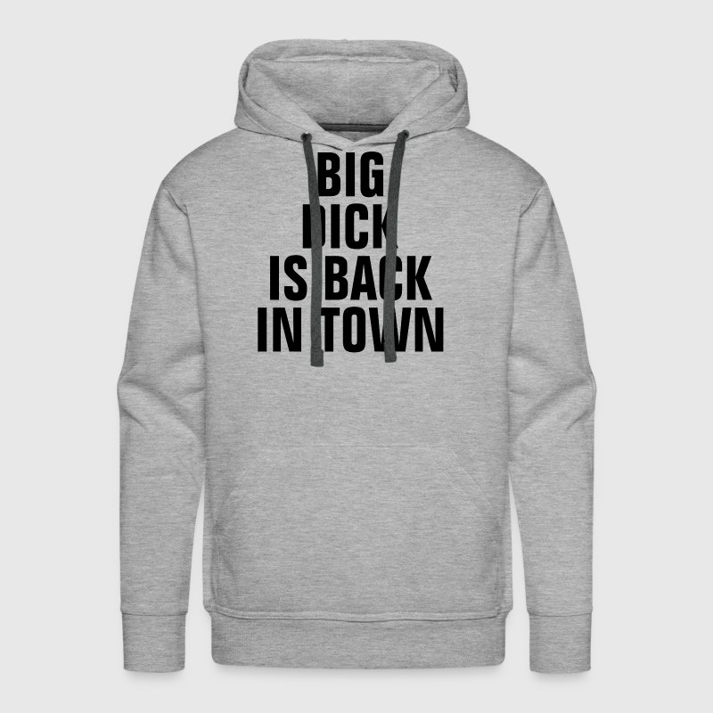 Big Dick Is Back In Town Hoodies - Men's Premium Hoodie