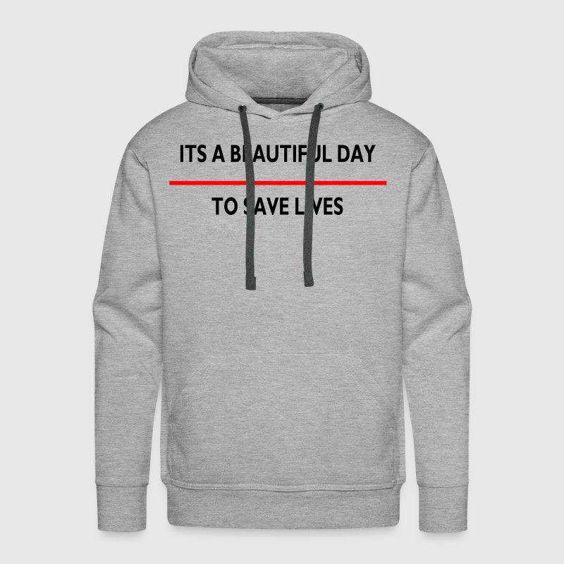 ITS A BEAUTIFUL SAVE LIVE Hoodies - Men's Premium Hoodie