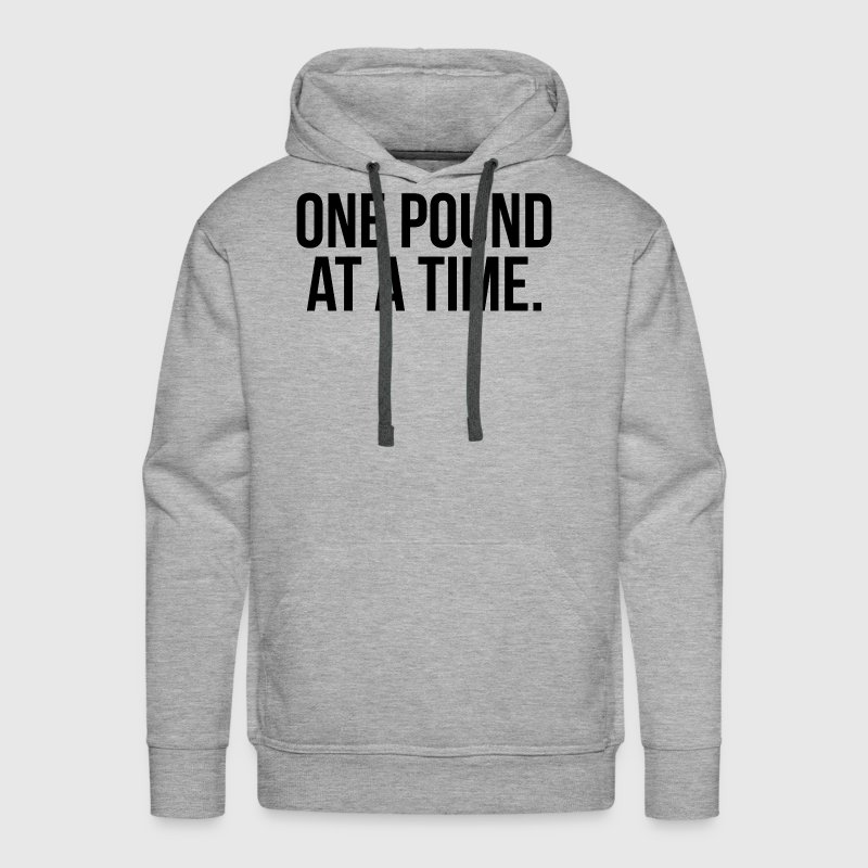One Pound At A Time TRAINING WORKOUT GYM Hoodies - Men's Premium Hoodie