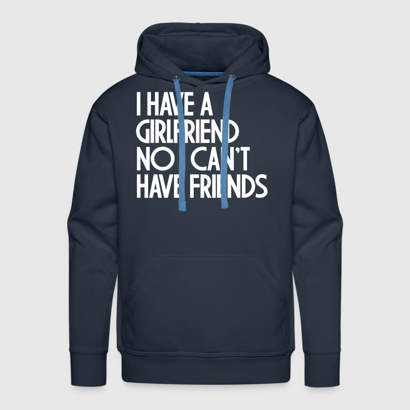 I HAVE A GIRLFRIEND Hoodies - Men's Premium Hoodie