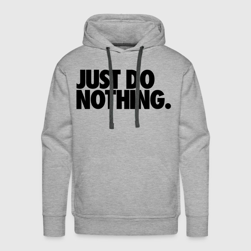 Just Do Nothing Hoodies - Men's Premium Hoodie