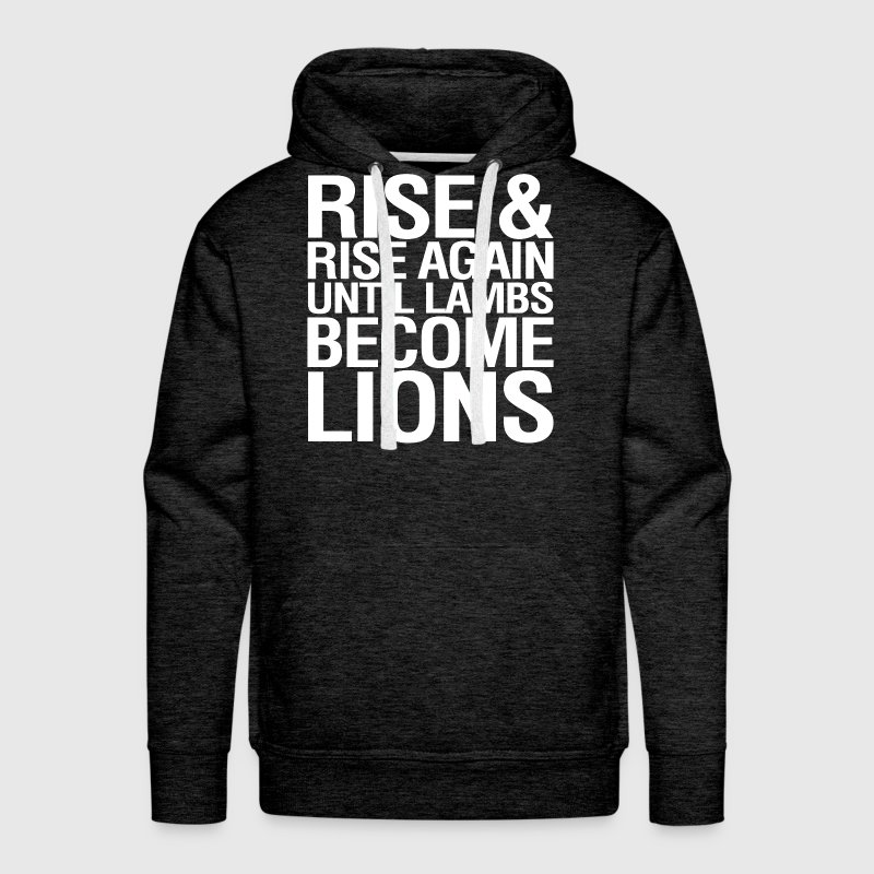 Rise and Rise Again Until Lambs Become LIons Hoodies - Men's Premium Hoodie
