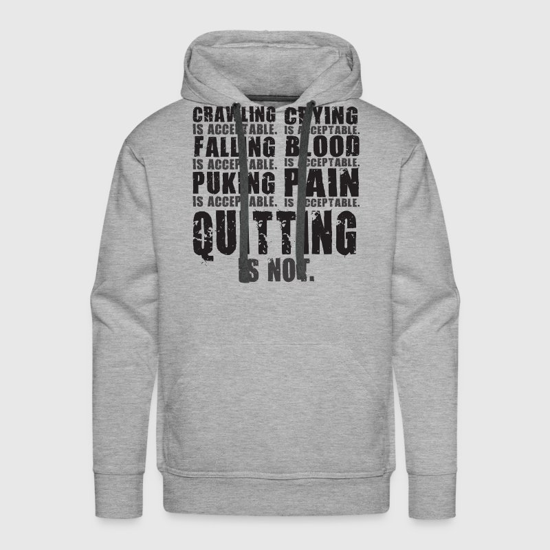 Quitting Is Not Acceptable Hoodies - Men's Premium Hoodie