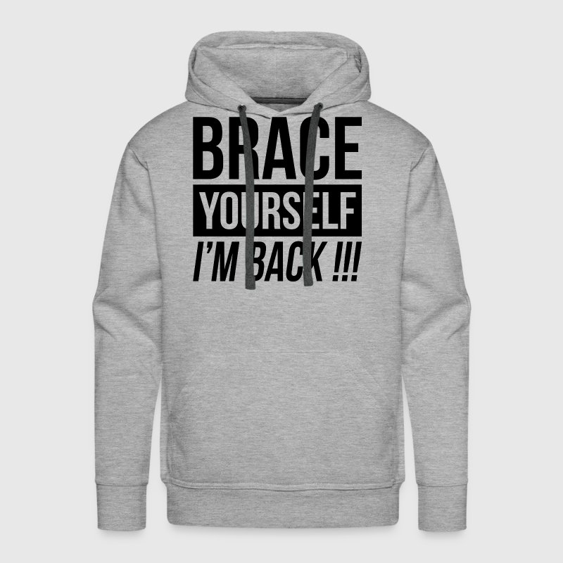 BRACE YOURSELF, I'M BACK! Hoodies - Men's Premium Hoodie