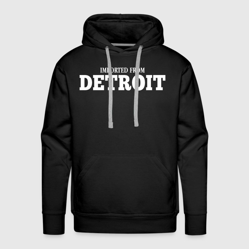 Imported From Detroit Hoodies - Men's Premium Hoodie