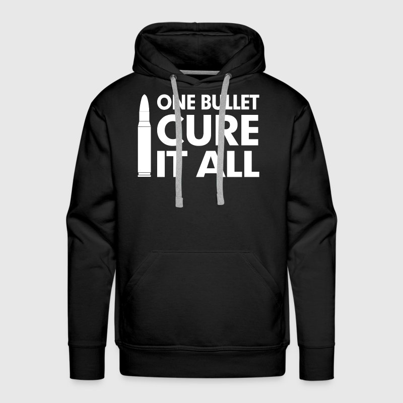 One Bullet Cure It All Problem Solve Extreme Hoodies - Men's Premium Hoodie