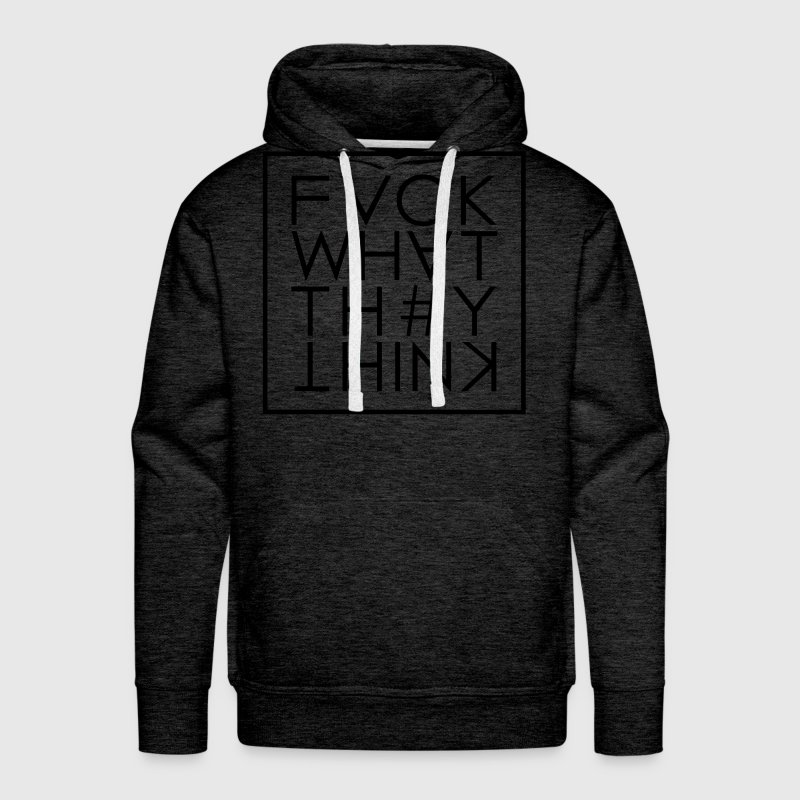 Fuck What They Think Hoodies - Men's Premium Hoodie