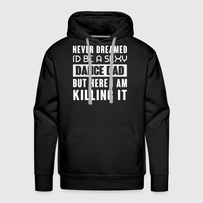 Dance Dad Shirt - Men's Premium Hoodie