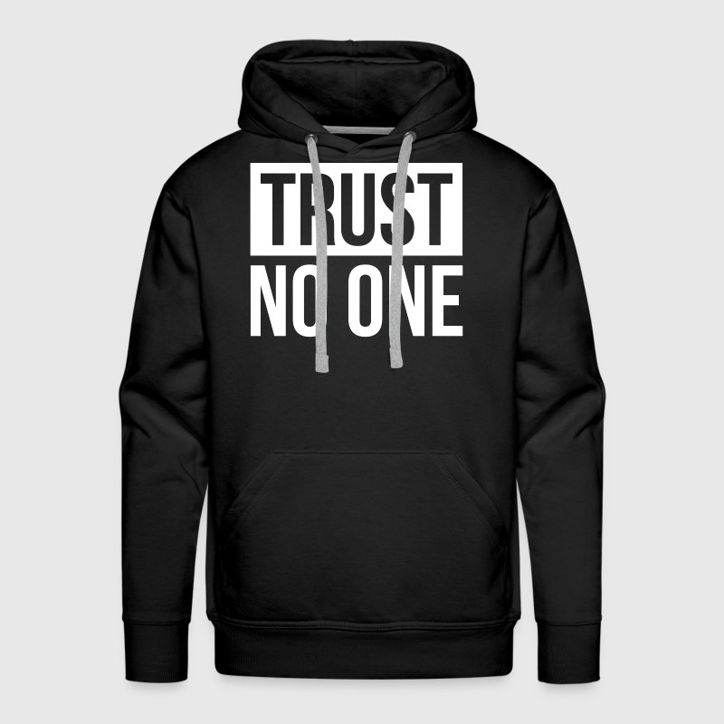 TRUST NO ONE Hoodies - Men's Premium Hoodie