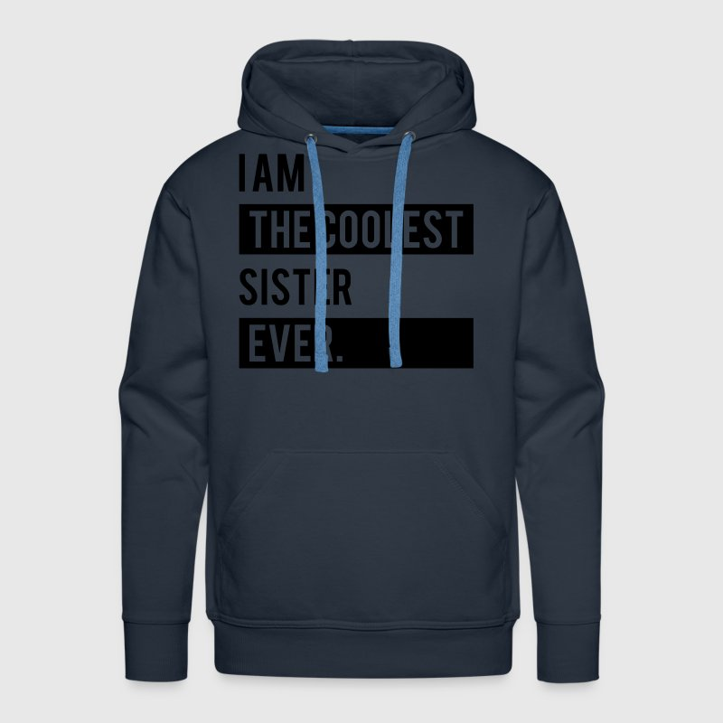 I Am The Coolest Sister Ever Hoodies - Men's Premium Hoodie