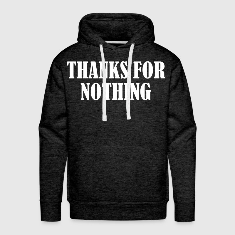 THANKS FOR NOTHING Hoodies - Men's Premium Hoodie