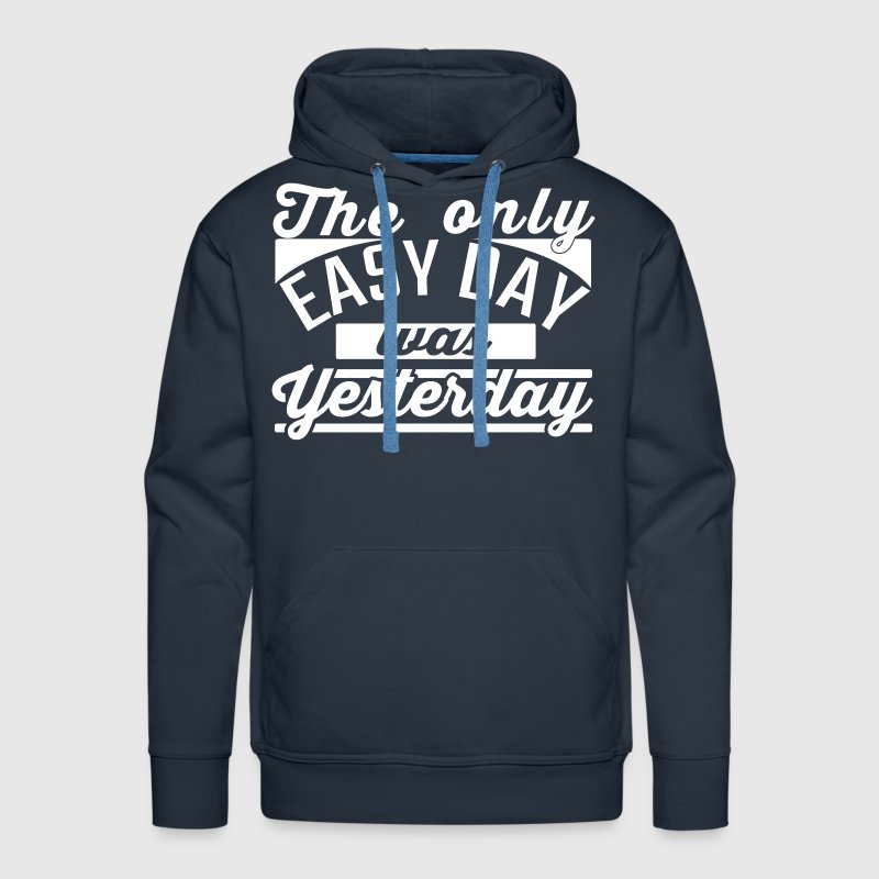 The Only Easy day, was yesterday Hoodie - Men's Premium Hoodie