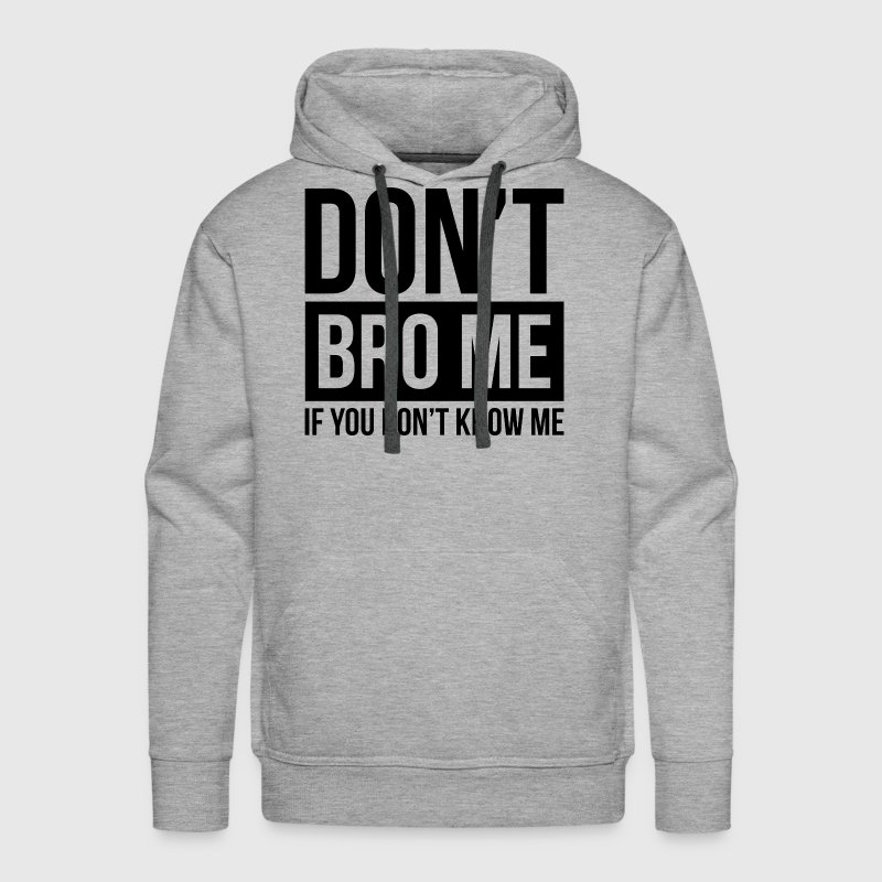 DON'T BRO ME IF YOU DON'T KNOW ME Hoodies - Men's Premium Hoodie