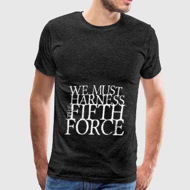 Harness the Fifth Force Hoodies - Men's Premium T-Shirt