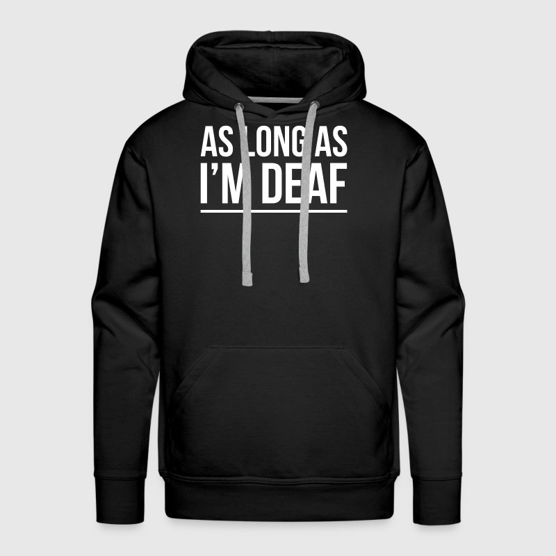 AS LONG AS I'M DEAF FUNNY GOSSIP GIRL Hoodies - Men's Premium Hoodie