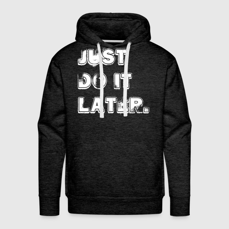 JUST DO IT LATER Hoodies - Men's Premium Hoodie