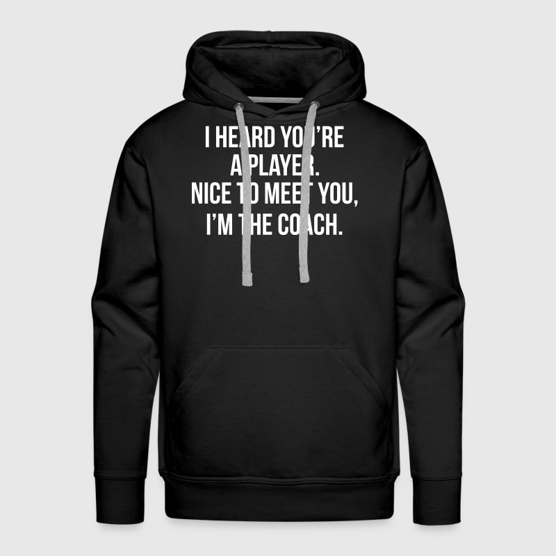 You're A Player, I'm The Coach FUNNY Hoodies - Men's Premium Hoodie