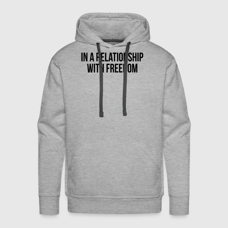 In A Relationship With Freedom FUNNY SINGLE Status Hoodies - Men's Premium Hoodie