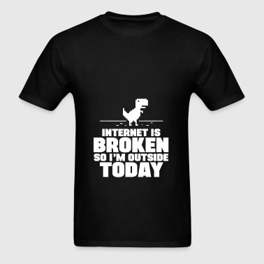 The Internet Is Broken, So I'm Outside Today Hoodies - Men's T-Shirt