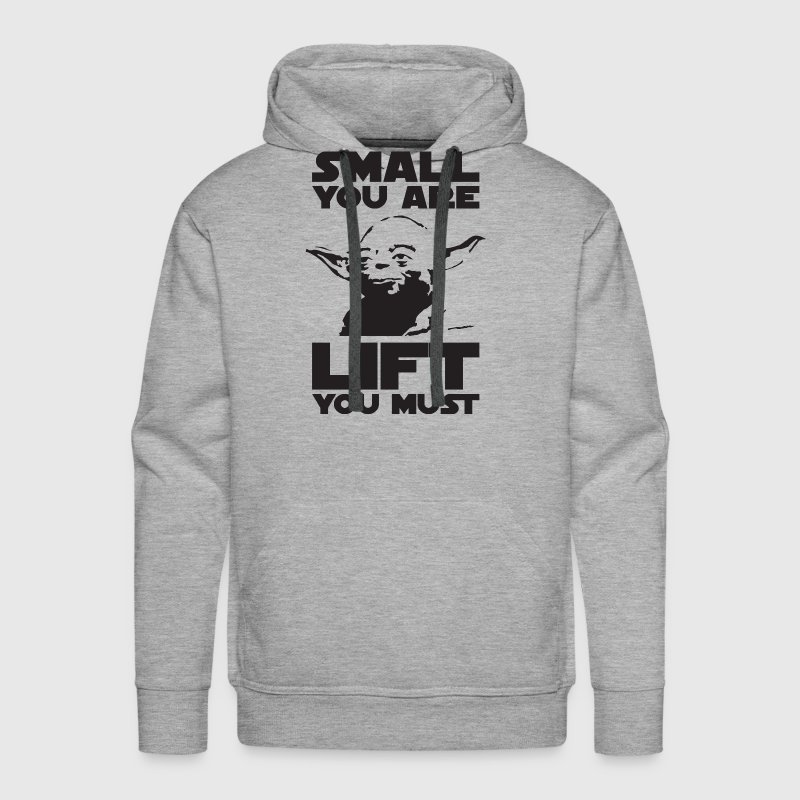 Bodybuilding Humor - Small You Are, Lift You Must - Men's Premium Hoodie