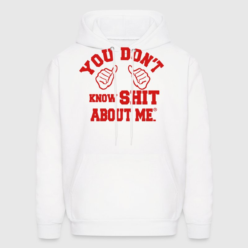 You DON'T KNOW SHIT ABOUT ME Hoodies - Men's Hoodie