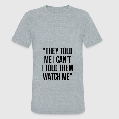 THEY TOLD ME I CAN'T I TOLD THEM WATCH ME Hoodies - Unisex Tri-Blend T-Shirt by American Apparel