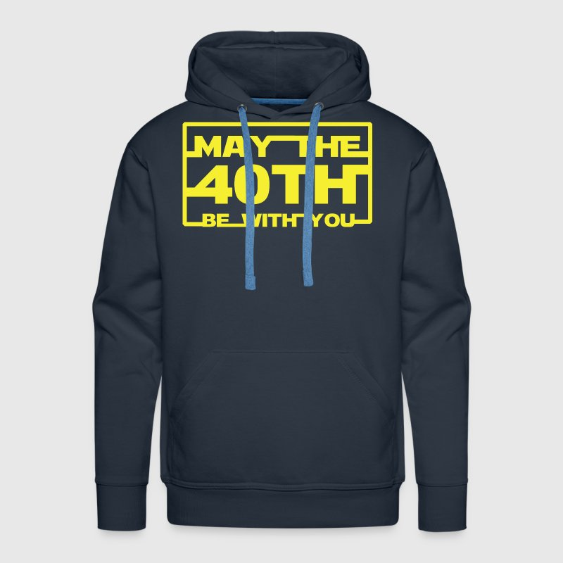 May the 40th be with you Hoodies - Men's Premium Hoodie