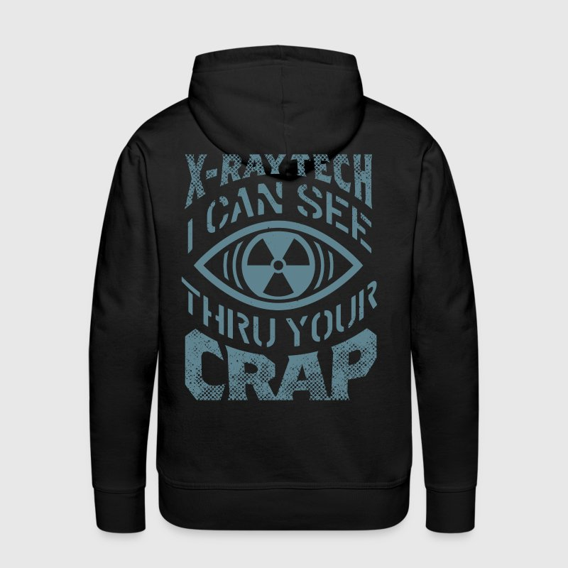 X-Ray Tech - I Can See Thru Your crap Hoodies - Men's Premium Hoodie