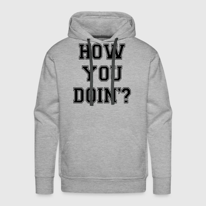How You Doin'? Hoodies - Men's Premium Hoodie