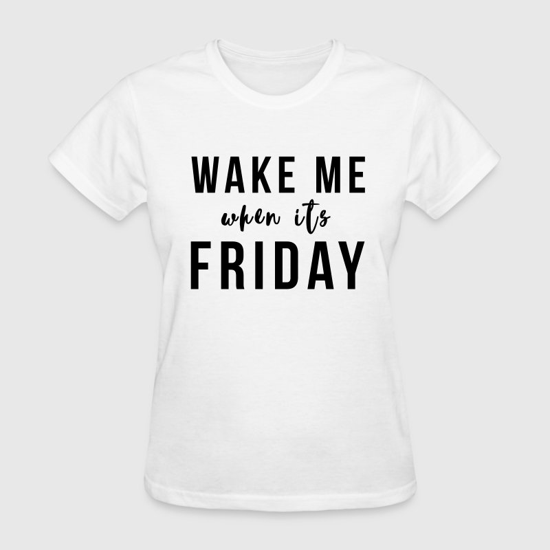 Wake me when its Friday T-Shirts - Women's T-Shirt