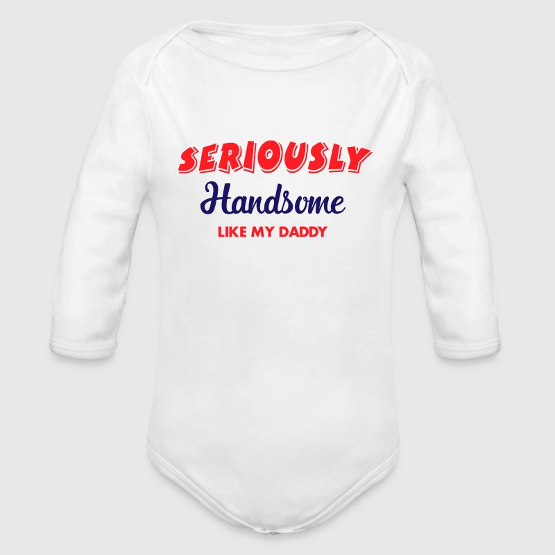 Seriously handsome like my daddy Baby Bodysuits - Long Sleeve Baby Bodysuit