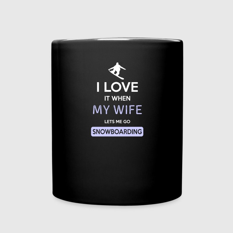I love it when my wife lets me go snowboarding mug - Full Color Mug
