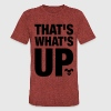 That's What's Up!  T-Shirts - Unisex Tri-Blend T-Shirt by American Apparel