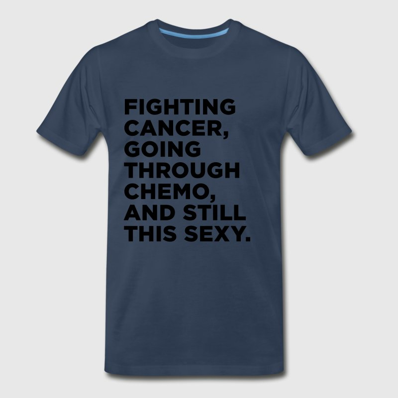 Funny Cancer Chemo Quote T-Shirts - Men's Premium T-Shirt
