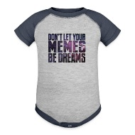don t let your memes be dreams baby contrast one piece don't let your memes be dreams t shirt spreadshirt