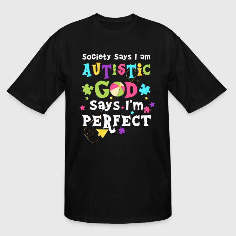 Society says i am Autistic god says i'm perfect T-Shirts - Men's Tall T-Shirt