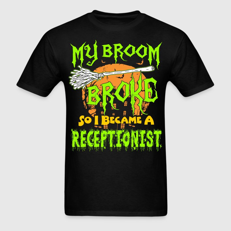 My Broom Broke So I Became Receptionist Halloween T-Shirts - Men's T-Shirt
