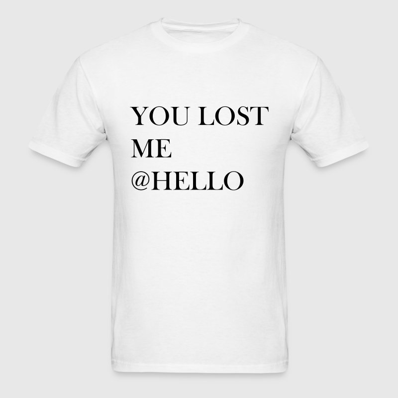 You Lost Me At Hello T-Shirts - Men's T-Shirt