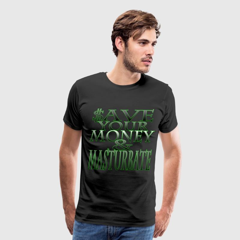 save your money & masturbate T-Shirts - Men's Premium T-Shirt