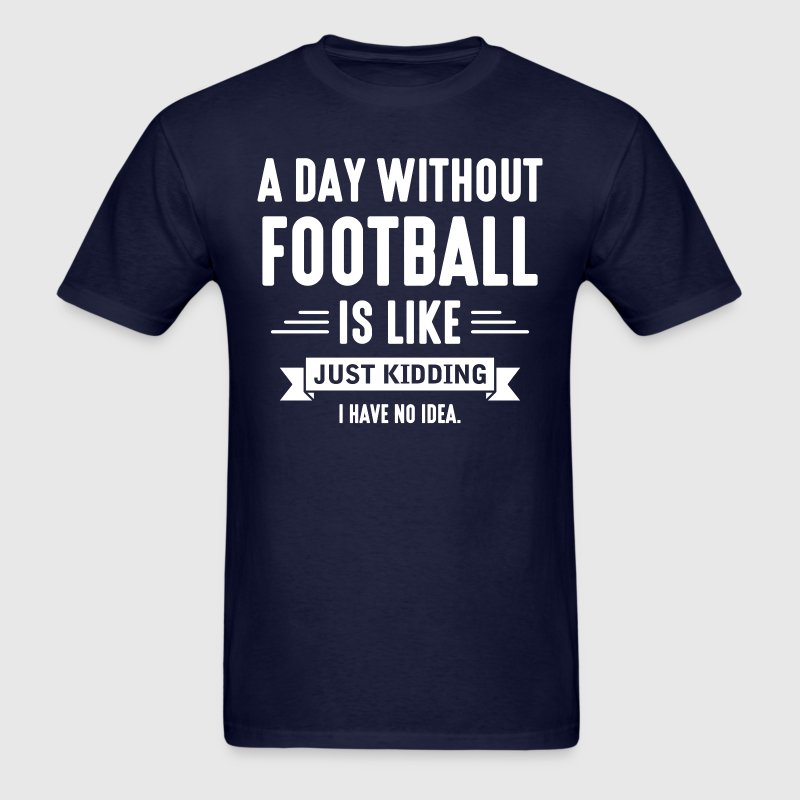 Day Without Football T-Shirts - Men's T-Shirt
