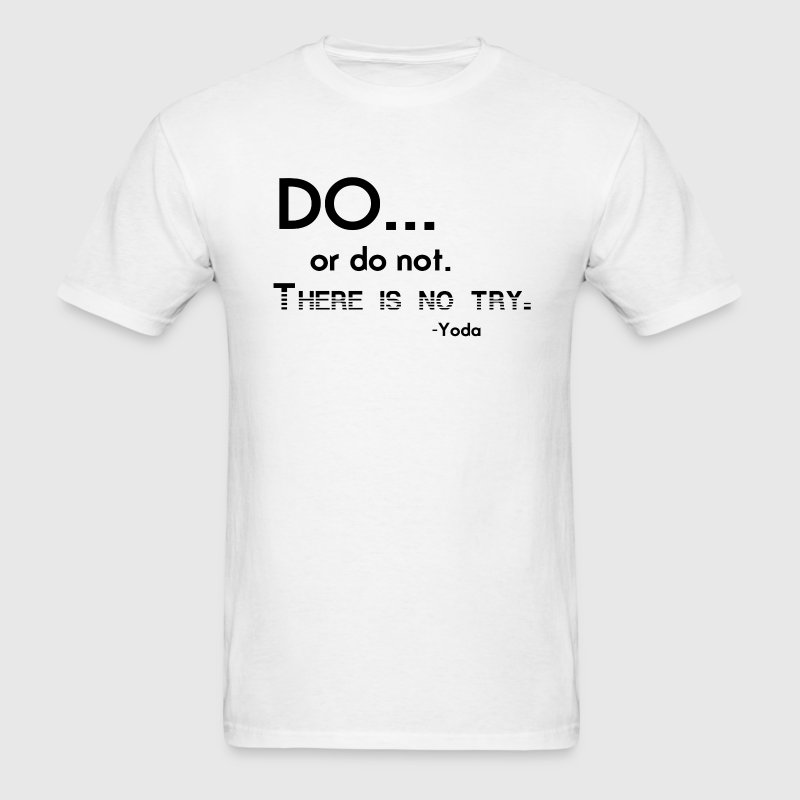 Yoda Quote There Is No Try: Do Or Do Not There Is No Try Yoda Quote T-Shirt
