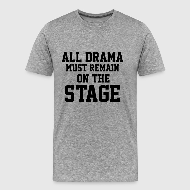 All Drama must remain on the Stage Musical Theater T-Shirts - Men's Premium T-Shirt
