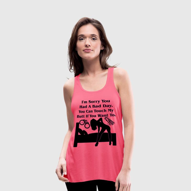 I'm Sorry You Had A Bad Day You Can Touch My But - Women's Flowy Tank Top by Bella