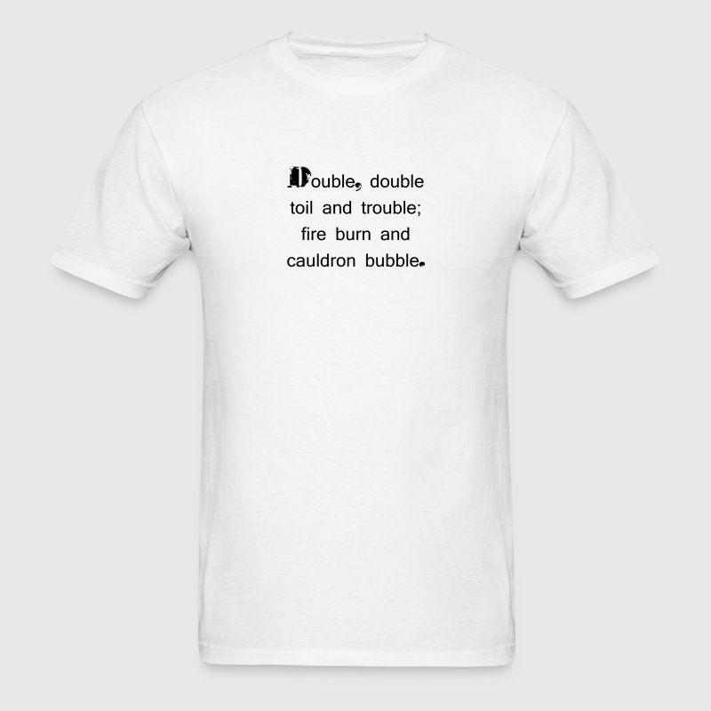 DOUBLE, DOUBLE TOIL AND TROUBLE; FIRE BURN AND CAU - Men's T-Shirt