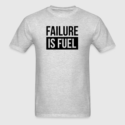 FAILURE IS FUEL QUOTE MOTIVATION INSPIRATION Sportswear - Men's T-Shirt