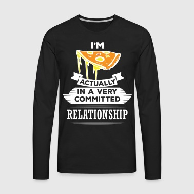 I Am Pizza Actually In A Very Commited Relationsh T-Shirts - Men's Premium Long Sleeve T-Shirt