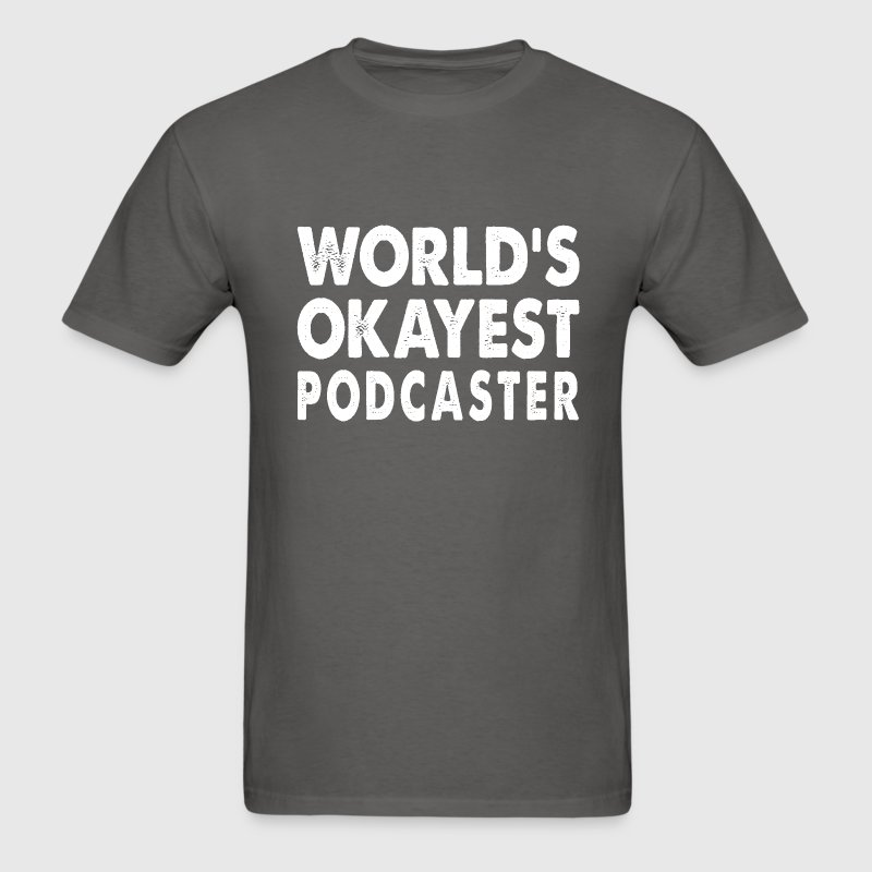 World's Okayest Podcastera T-Shirts - Men's T-Shirt