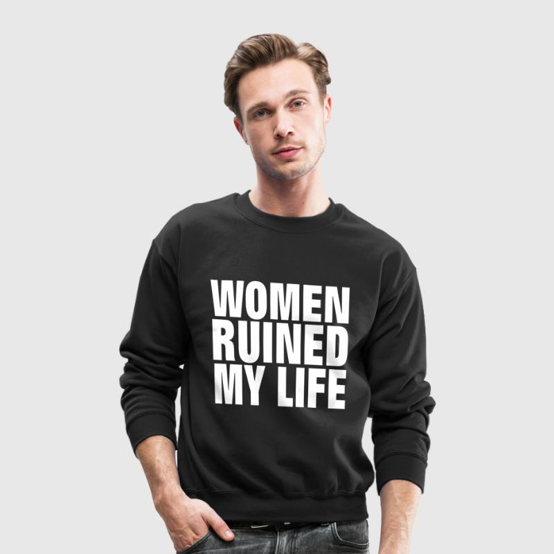 Women Ruined My Life Long Sleeve Shirts - Crewneck Sweatshirt