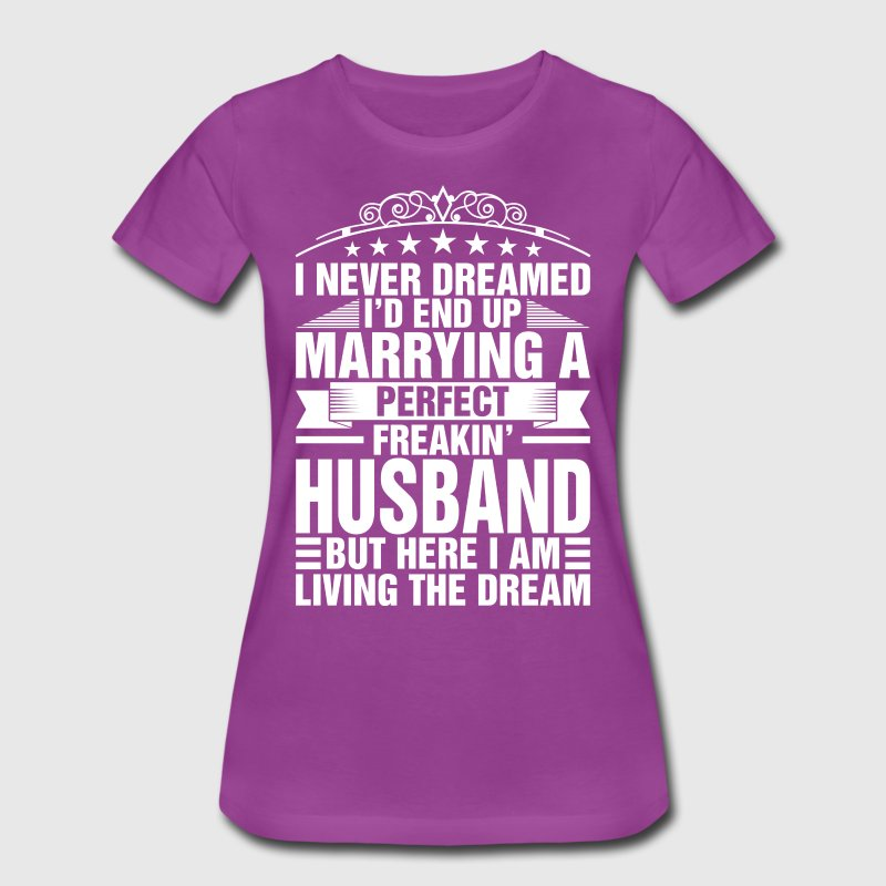I Never Dreamed Marrying Perfect Husband T-Shirts - Women's Premium T-Shirt