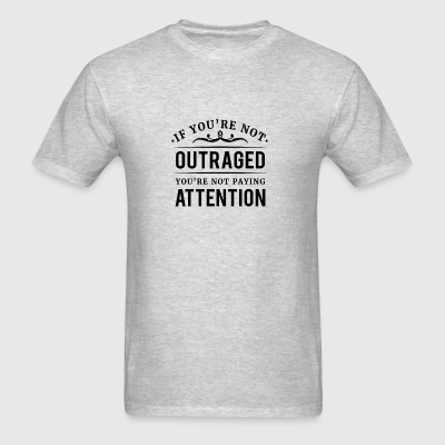 If you're not outraged you're not paying attention Sportswear - Men's T-Shirt